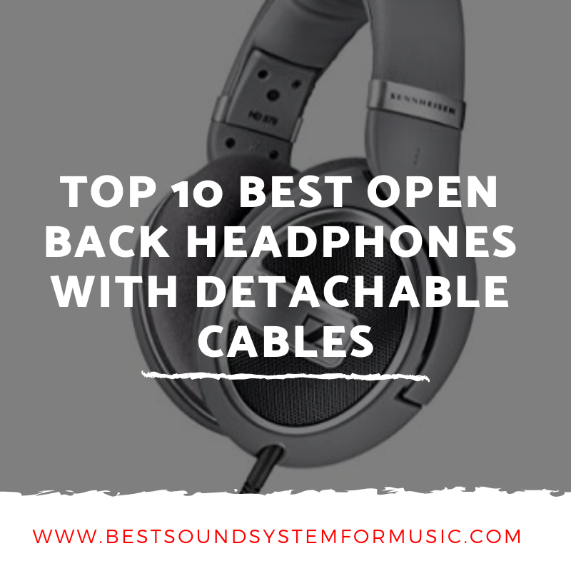 Top 10 Best Open Back Headphones With Detachable Cables