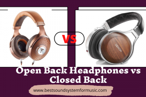 Open Back Headphones vs Closed Back