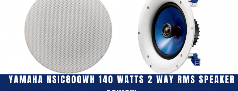 Yamaha NSIC800WH 140 Watts 2 Way RMS Speaker Review