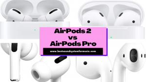 Difference Between AirPods 2 vs AirPods Pro