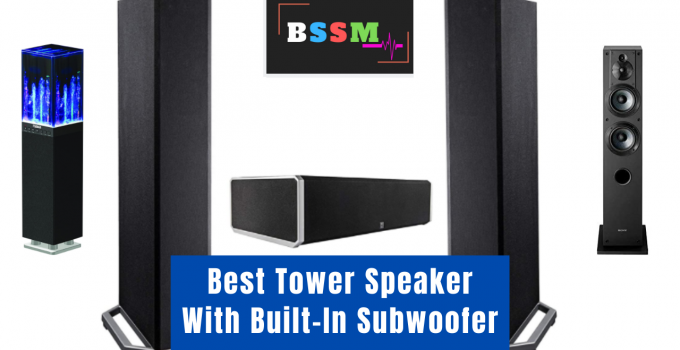 Best Tower Speaker With Built-In Subwoofer