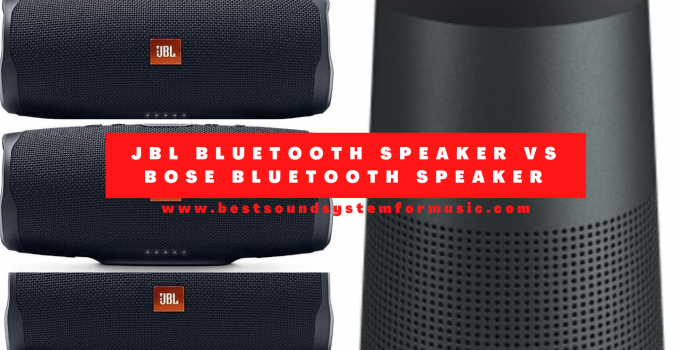 JBL Bluetooth Speaker Vs Bose Bluetooth Speaker