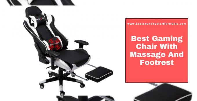 Best Gaming Chair With Massage And Footrest
