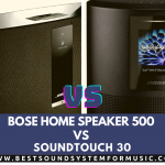 Bose Home Speaker 500 Vs Soundtouch 30